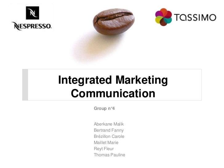 Integrated Marketing Communication<br />Group n°4<br />Aberkane Malik<br />Bertrand Fanny <br />Brézillon Carole<br />Mail...