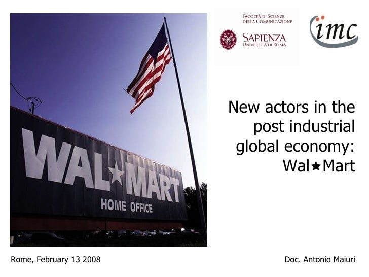 Rome, February 13 2008 Doc.  Antonio  Maiuri New actors in the post industrial global economy: Wal  Mart