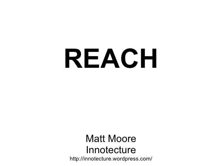 REACH Matt Moore Innotecture http://innotecture.wordpress.com/