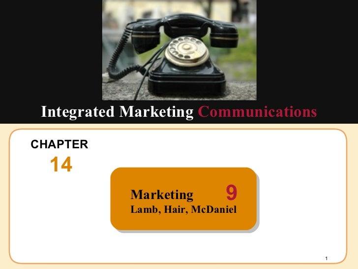 CHAPTER  14 Integrated Marketing  Communications Marketing Lamb, Hair, McDaniel  9