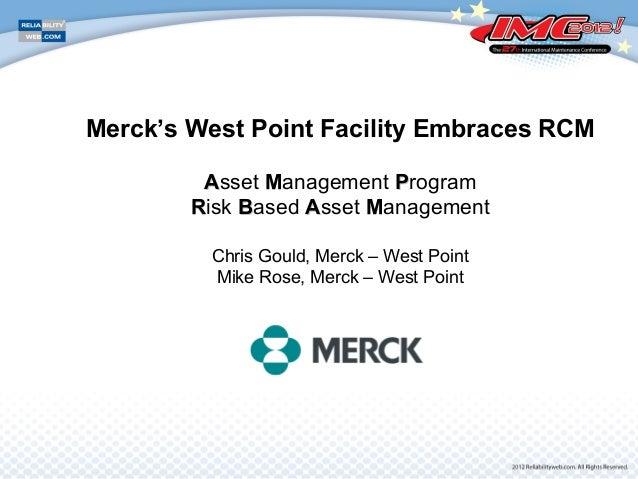 Merck's West Point Facility Embraces RCMAAsset MManagement PProgramRRisk BBased AAsset MManagementChris Gould, Merck – Wes...