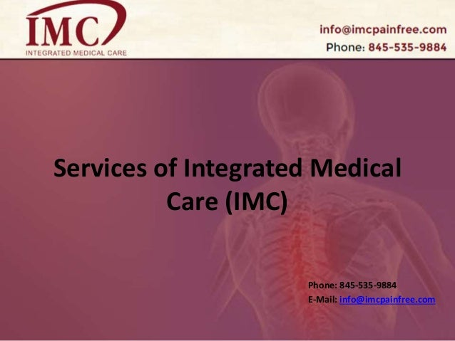 Services of Integrated Medical Care (IMC) Phone: 845-535-9884 E-Mail: info@imcpainfree.com