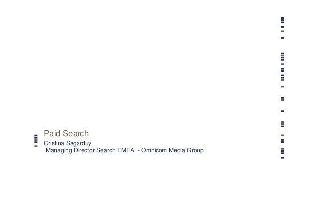 Paid Search Cristina Sagarduy Managing Director Search EMEA - Omnicom Media Group