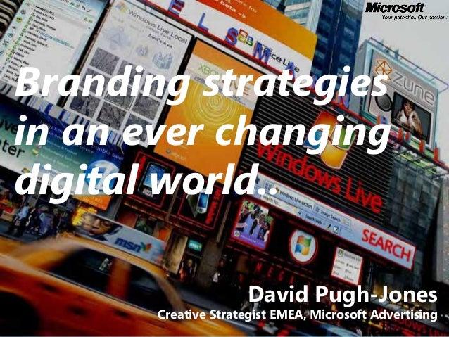 Branding strategies in an ever changing digital world.. David Pugh-Jones Creative Strategist EMEA, Microsoft Advertising