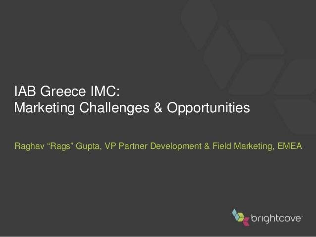 "IAB Greece IMC: Marketing Challenges & Opportunities Raghav ""Rags"" Gupta, VP Partner Development & Field Marketing, EMEA"