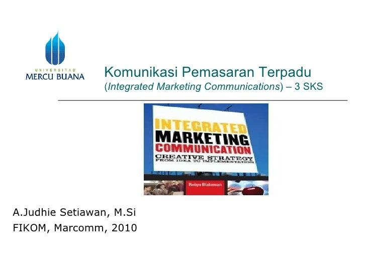 Komunikasi Pemasaran Terpadu  ( Integrated Marketing Communications ) – 3 SKS A.Judhie Setiawan , M.Si FIKOM , Marcomm , 2...