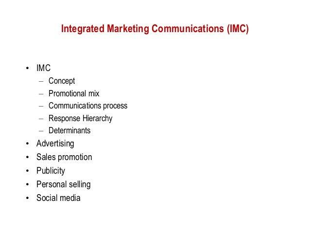 Integrated Marketing Communications (IMC)• IMC    –   Concept    –   Promotional mix    –   Communications process    –   ...
