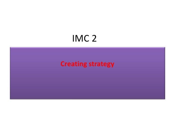 IMC 2Creating strategy