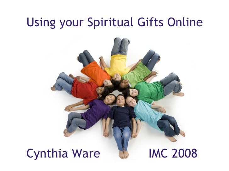 Using your Spiritual Gifts Online      Cynthia Ware             IMC 2008