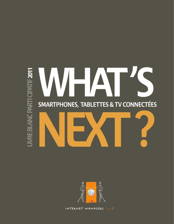 WHAT 'S2011       SMARTPHONES, TABLETTES & TV CONNECTÉES       NEXT ?