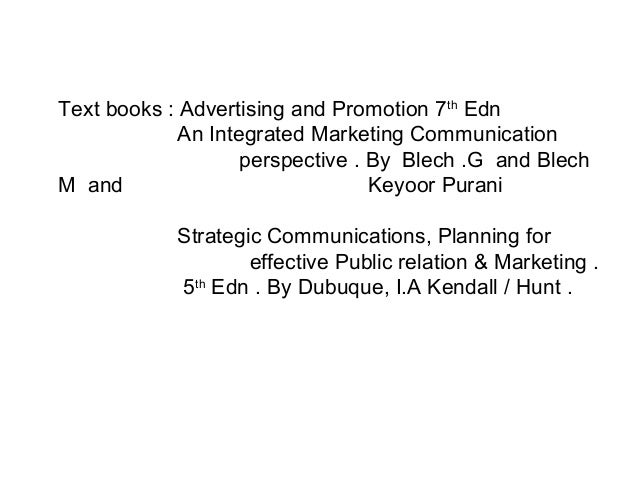 Text books : Advertising and Promotion 7th Edn             An Integrated Marketing Communication                    perspe...