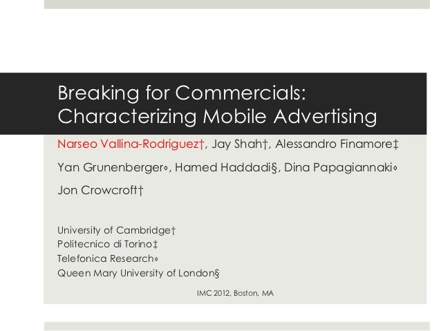 Breaking for Commercials:Characterizing Mobile AdvertisingNarseo Vallina-Rodriguez†, Jay Shah†, Alessandro Finamore‡Yan Gr...