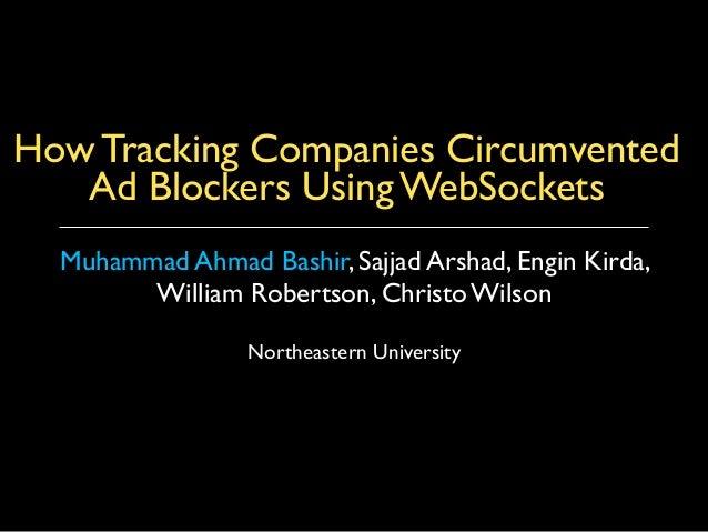 How Tracking Companies Circumvented Ad Blockers Using WebSockets Muhammad Ahmad Bashir, Sajjad Arshad, Engin Kirda, Willia...