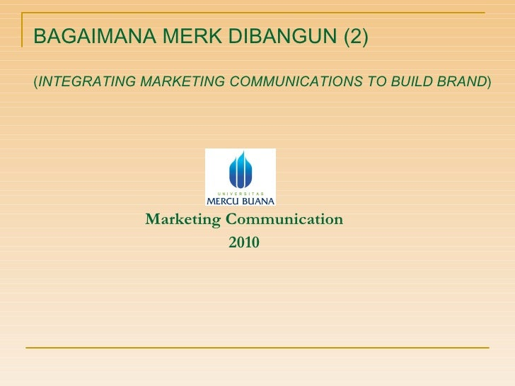 BAGAIMANA MERK DIBANGUN (2) ( INTEGRATING MARKETING COMMUNICATIONS TO BUILD BRAND ) <ul><li>Marketing Communication </li><...
