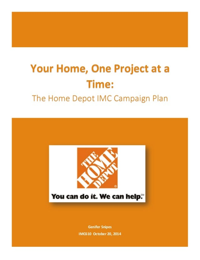 Home Depot Integrated Marketing Campaign Plan For IMC 610. 1 Genifer Snipes  IMC610 October 20, ...