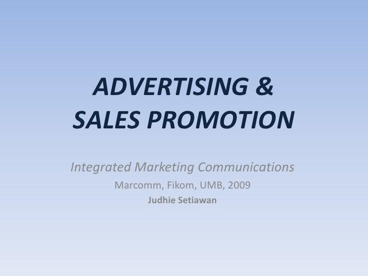 ADVERTISING & SALES PROMOTION<br />Integrated Marketing Communications<br />Marcomm, Fikom, UMB, 2009<br />Judhie Setiawan...