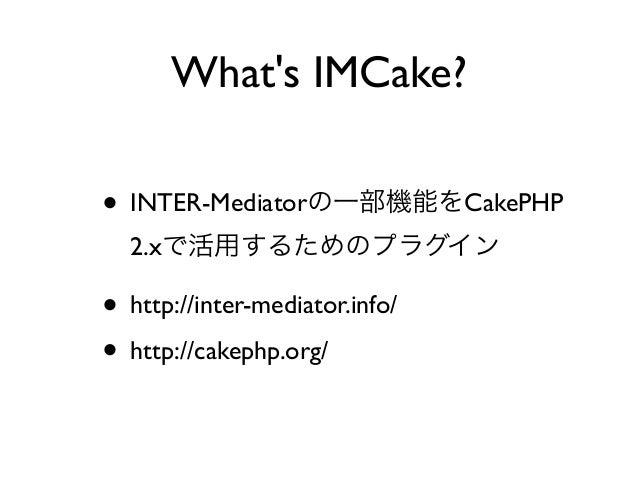 IMCake Plugin for CakePHP 2 and INTER-Mediator Slide 2