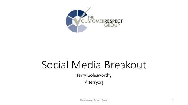 Social Media Breakout Terry Golesworthy @terrycrg The Customer Respect Group 1