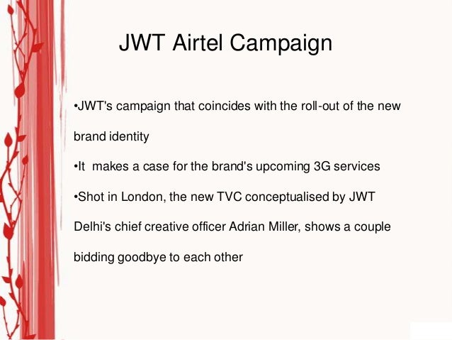 JWT Airtel Campaign•JWTs campaign that coincides with the roll-out of the newbrand identity•It makes a case for the brands...
