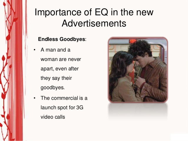 Importance of EQ in the new      Advertisements Endless Goodbyes:• A man and a  woman are never  apart, even after  they s...