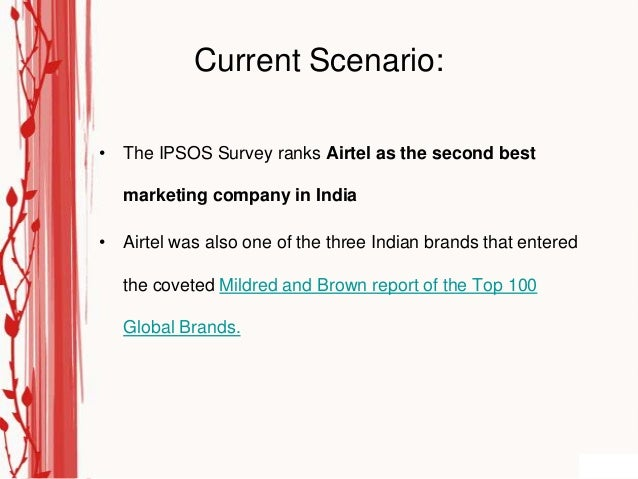 Current Scenario:• The IPSOS Survey ranks Airtel as the second best   marketing company in India• Airtel was also one of t...