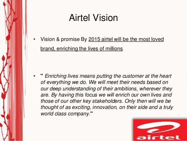 """Airtel Vision• Vision & promise By 2015 airtel will be the most loved   brand, enriching the lives of millions• """" Enrichin..."""