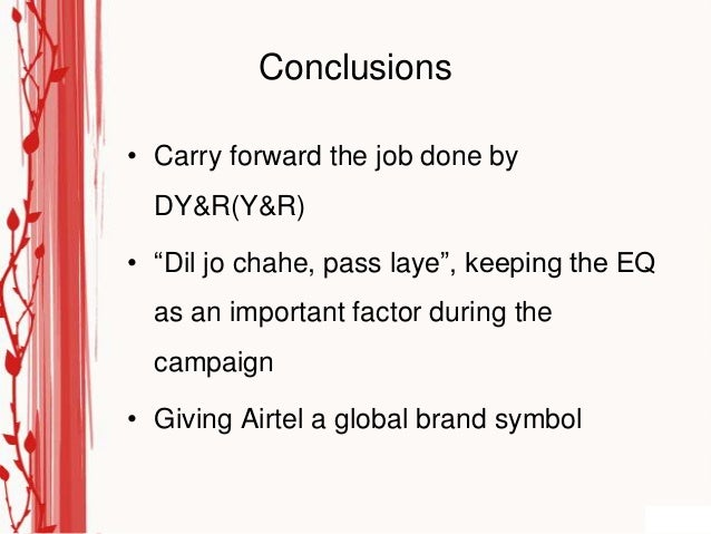 """Conclusions• Carry forward the job done by  DY&R(Y&R)• """"Dil jo chahe, pass laye"""", keeping the EQ  as an important factor d..."""