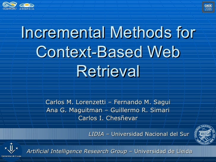 Incremental Methods for Context-Based Web Retrieval Carlos M. Lorenzetti – Fernando M. Sagui Ana G. Maguitman – Guillermo ...