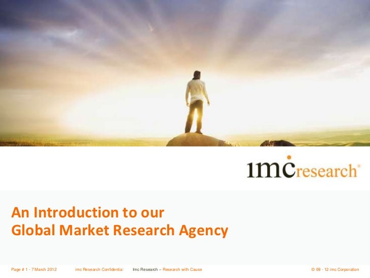 An Introduction to ourGlobal Market Research AgencyPage # 1 - 7 March 2012   imc Research Confidential   Imc Research – Re...