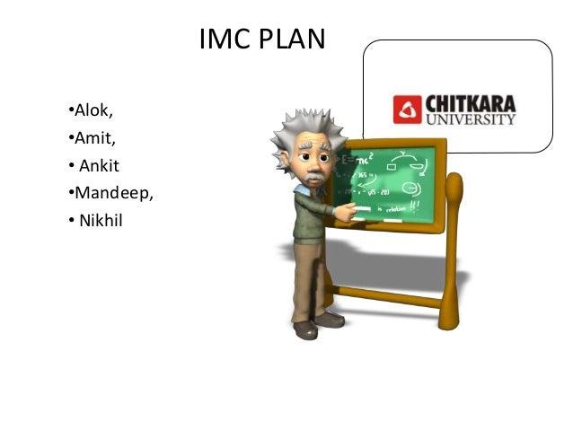 IMC PLAN •Alok, •Amit, • Ankit •Mandeep, • Nikhil