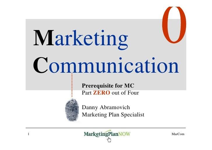 Marketing     Communication         Prerequisite for MC         Part ZERO out of Four          Danny Abramovich         Ma...
