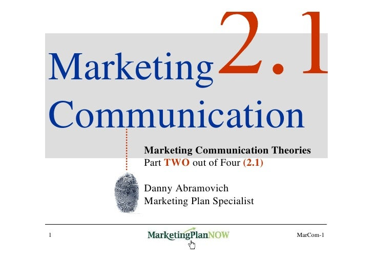 Marketing Communication     Marketing Communication Theories     Part TWO out of Four (2.1)      Danny Abramovich     Mark...