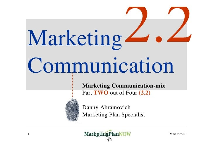 Marketing Communication     Marketing Communication-mix     Part TWO out of Four (2.2)      Danny Abramovich     Marketing...