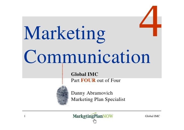 Marketing Communication     Global IMC     Part FOUR out of Four      Danny Abramovich     Marketing Plan Specialist   1  ...