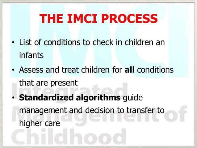 imci components To which the three components of imci have been implemented to date, the coverage levels achieved, and the effects of imci on interim outcomes that include.