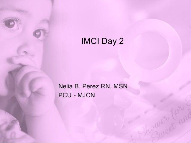 IMCI Day 2 Nelia B. Perez RN, MSN PCU - MJCN