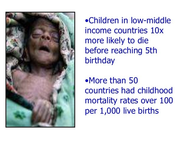 Study of 163 countries, SAVE THE CHILDREN, 2001 53 million women give birth each year without professional help Global chi...