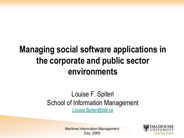 Managing social software applications in the corporate and public sector environments Louise F. Spiteri School of Informat...