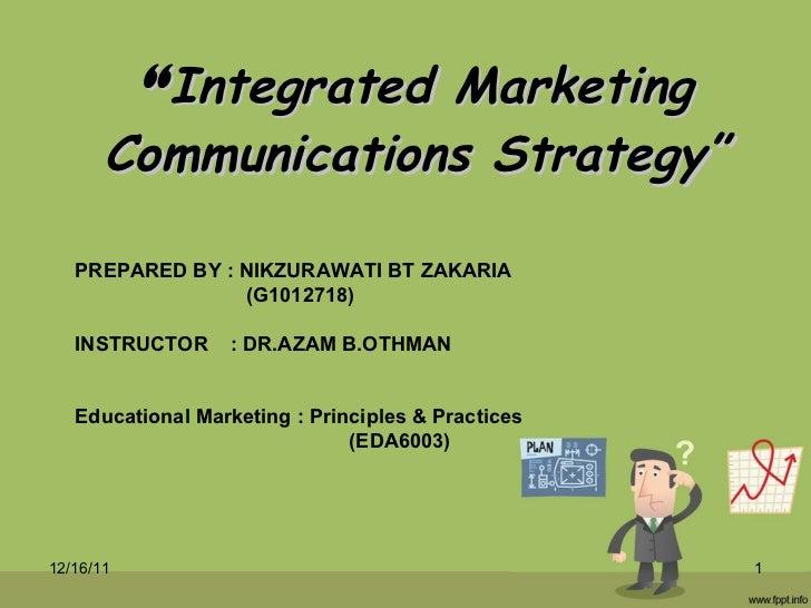 """ Integrated Marketing Communications Strategy"" PREPARED BY : NIKZURAWATI BT ZAKARIA (G1012718) INSTRUCTOR  : DR.AZAM B.OT..."