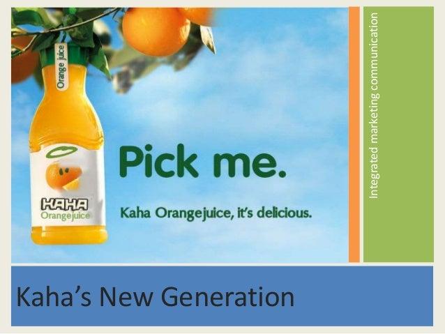 Integrated marketing communication  Kaha's New Generation