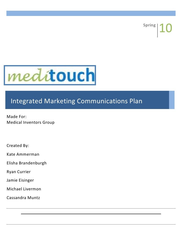 Spring1008Fall-695325146685Integrated Marketing Communications PlanMade For:Medical Inventors GroupCreated By:Kate Ammerma...