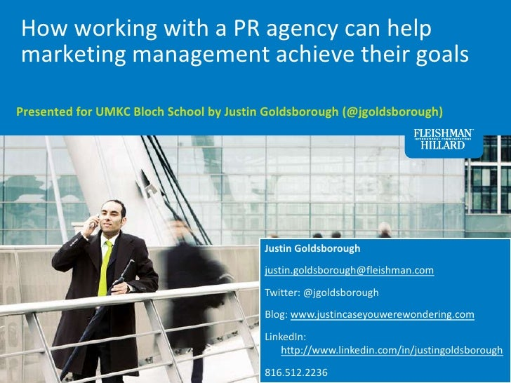 How working with a PR agency can help marketing management achieve their goals<br />Presented for UMKC Bloch School by Jus...