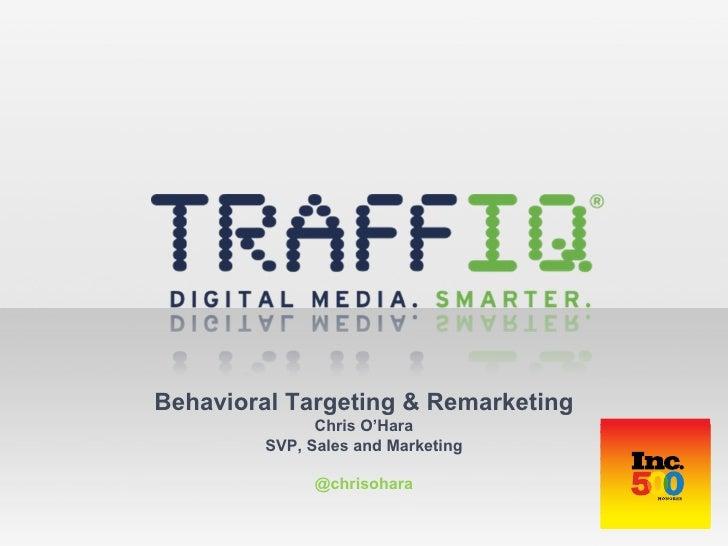 Behavioral Targeting & Remarketing Chris O 'Hara SVP, Sales and Marketing @chrisohara
