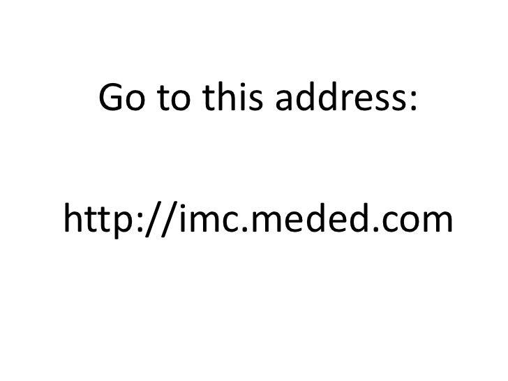 Go to this address:http://imc.meded.com