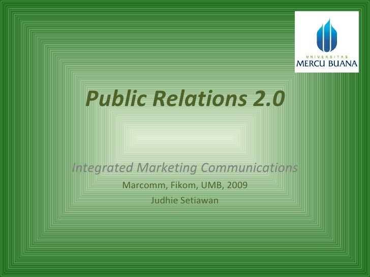 Public Relations 2.0 Integrated Marketing Communications Marcomm, Fikom, UMB, 2009 Judhie Setiawan