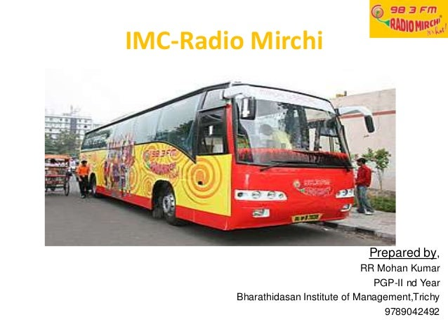 IMC-Radio Mirchi Prepared by, RR Mohan Kumar PGP-II nd Year Bharathidasan Institute of Management,Trichy 9789042492