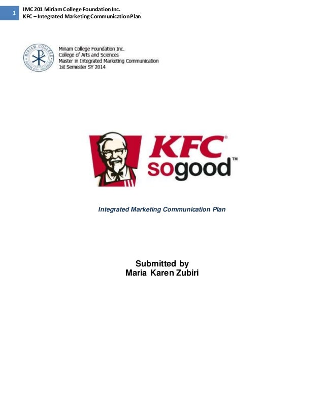 1  IMC 201 Miriam College Foundation Inc.  KFC – Integrated Marketing Communication Plan  Integrated Marketing Communicati...