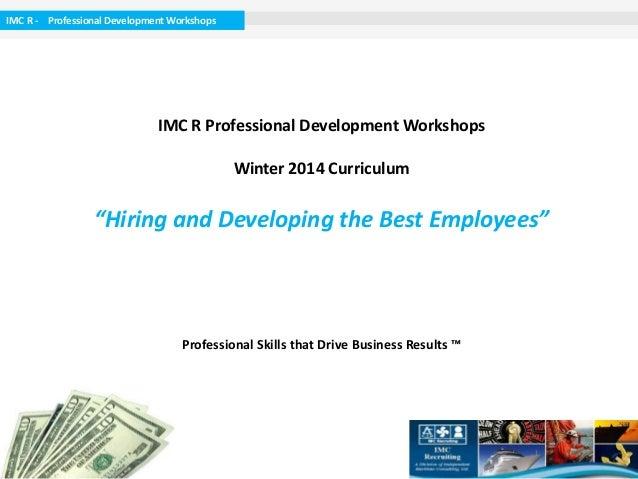 "IMC R - Professional Development Workshops  IMC R Professional Development Workshops  Winter 2014 Curriculum  ""Hiring and ..."