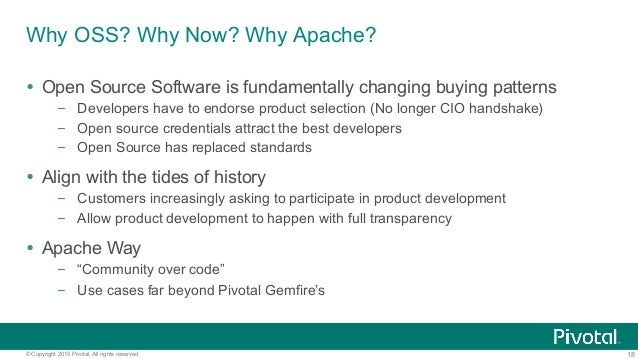 18© Copyright 2015 Pivotal. All rights reserved. Why OSS? Why Now? Why Apache? Ÿ Open Source Software is fundamentally c...