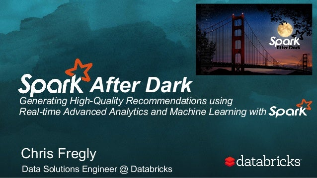 After Dark Generating High-Quality Recommendations using Real-time Advanced Analytics and Machine Learning with Chris Freg...